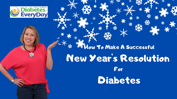 HOW TO MAKE A SUCCESSFUL NEW YEARS RESOLUTION FOR DIABETES